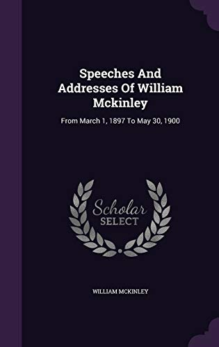 9781354799253: Speeches and Addresses of William McKinley: From March 1, 1897 to May 30, 1900