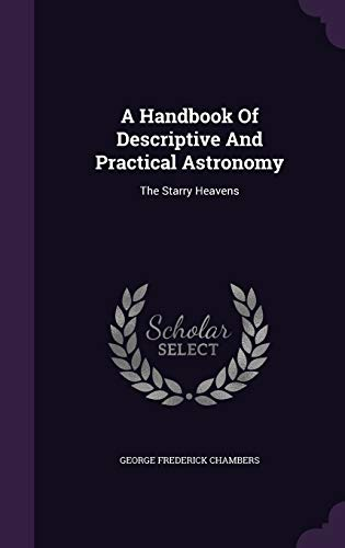 9781354799673: A Handbook of Descriptive and Practical Astronomy: The Starry Heavens