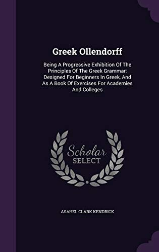 9781354804216: Greek Ollendorff: Being a Progressive Exhibition of the Principles of the Greek Grammar: Designed for Beginners in Greek, and as a Book of Exercises for Academies and Colleges