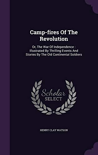 9781354826751: Camp-Fires of the Revolution: Or, the War of Independence: Illustrated by Thrilling Events and Stories by the Old Continental Soldiers