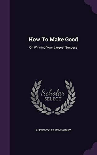 9781354838563: How to Make Good: Or, Winning Your Largest Success