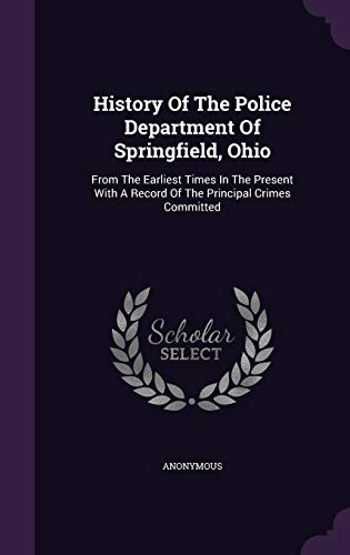 9781354852316: History of the Police Department of Springfield, Ohio: From the Earliest Times in the Present with a Record of the Principal Crimes Committed