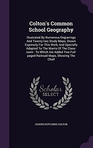 9781354869000: Colton's Common School Geography: Illustrated by Numerous Engravings and Twenty-Two Study Maps, Drawn Expressly for This Work, and Specially Adapted ... Full-Paged Railroad Maps, Showing the Chief
