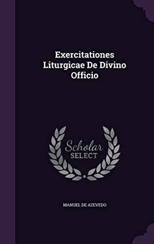 Exercitationes Liturgicae de Divino Officio (Hardback): Manuel De Azevedo