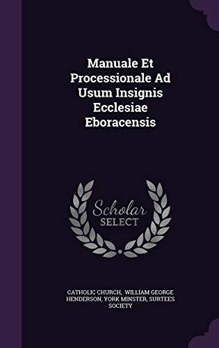 Manuale Et Processionale Ad Usum Insignis Ecclesiae: Catholic Church, York