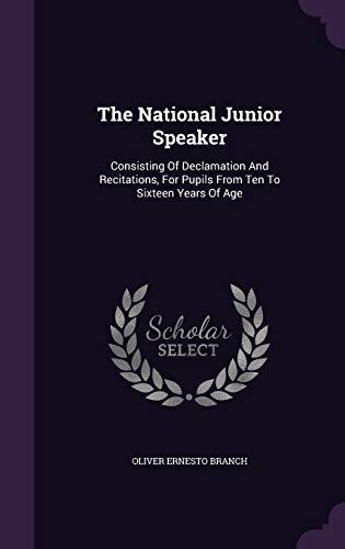 The National Junior Speaker: Consisting of Declamation: Oliver Ernesto Branch