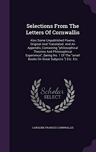 9781354907436: Selections from the Letters of Cornwallis: Also Some Unpublished Poems, Original and Translated. and an Appendix, Containing Philosophical Theories ... the Small Books on Great Subjects.) Etc. Etc