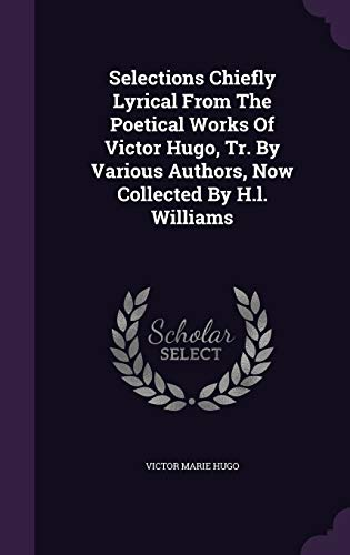Selections Chiefly Lyrical from the Poetical Works: Victor Marie Hugo