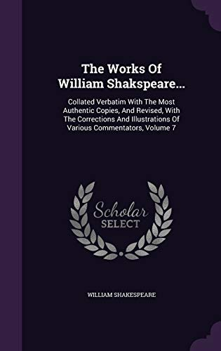 9781354917510: The Works Of William Shakspeare...: Collated Verbatim With The Most Authentic Copies, And Revised, With The Corrections And Illustrations Of Various Commentators, Volume 7