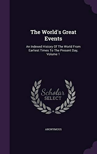 9781354927427: The World's Great Events: An Indexed History Of The World From Earliest Times To The Present Day, Volume 1
