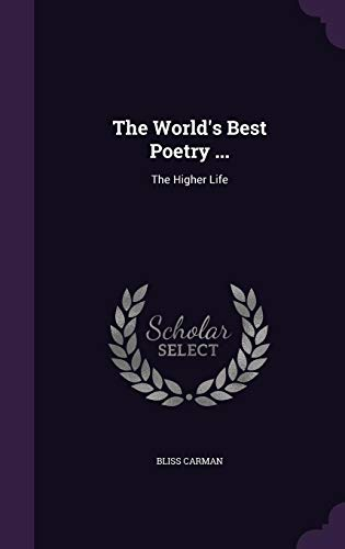 9781354935392: The World's Best Poetry ...: The Higher Life