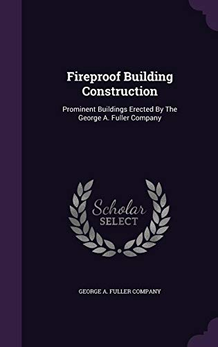 9781354940624: Fireproof Building Construction: Prominent Buildings Erected by the George A. Fuller Company