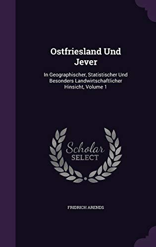 9781354969823: Ostfriesland Und Jever: In Geographischer, Statistischer Und Besonders Landwirtschaftlicher Hinsicht, Volume 1