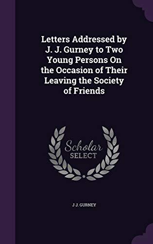 Letters Addressed by J. J. Gurney to: J J Gurney