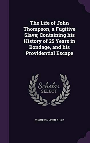 9781354988183: The Life of John Thompson, a Fugitive Slave; Containing His History of 25 Years in Bondage, and His Providential Escape