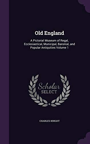 9781354997420: Old England: A Pictorial Museum of Regal, Ecclesiastical, Municipal, Baronial, and Popular Antiquities Volume 1