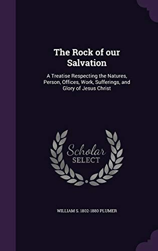 9781354999318: The Rock of Our Salvation: A Treatise Respecting the Natures, Person, Offices, Work, Sufferings, and Glory of Jesus Christ