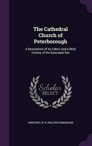 9781355012863: The Cathedral Church of Peterborough: A Description of its Fabric and A Brief History of the Episcopal See
