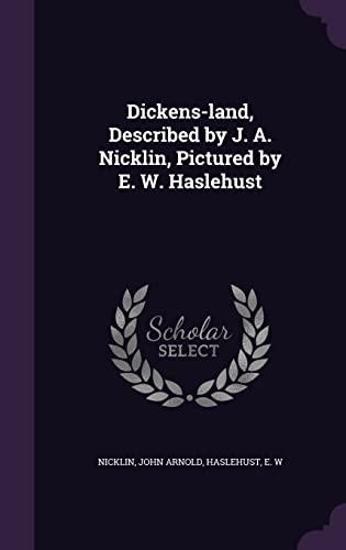 Dickens-Land, Described by J. A. Nicklin, Pictured: John Arnold Nicklin,