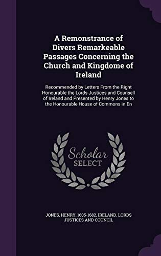 9781355013860: A Remonstrance of Divers Remarkeable Passages Concerning the Church and Kingdome of Ireland: Recommended by Letters From the Right Honourable the ... to the Honourable House of Commons in En