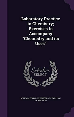 Laboratory Practice in Chemistry; Exercises to Accompany: William Edwards Henderson,