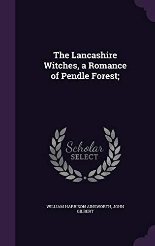 The Lancashire Witches, a Romance of Pendle Forest;: William Harrison Ainsworth