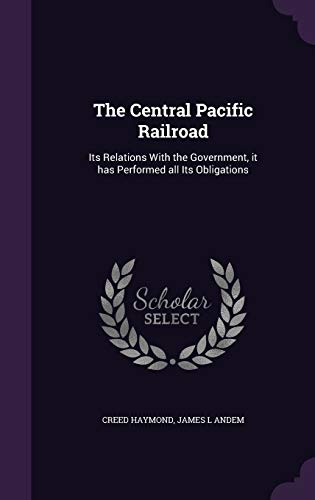 9781355054351: The Central Pacific Railroad: Its Relations With the Government, it has Performed all Its Obligations