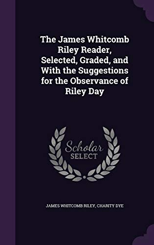 The James Whitcomb Riley Reader, Selected, Graded,: James Whitcomb Riley,