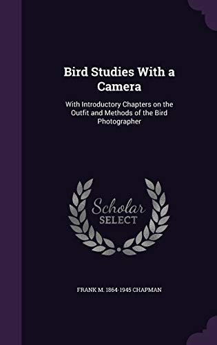 Bird Studies with a Camera: With Introductory: Chapman, Frank M.