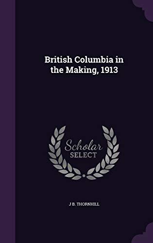 9781355077220: British Columbia in the Making, 1913