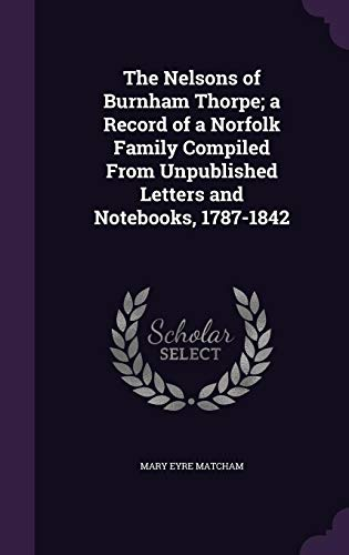 9781355143055: The Nelsons of Burnham Thorpe; A Record of a Norfolk Family Compiled from Unpublished Letters and Notebooks, 1787-1842