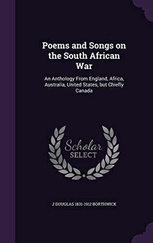 9781355145578: Poems and Songs on the South African War: An Anthology from England, Africa, Australia, United States, But Chiefly Canada