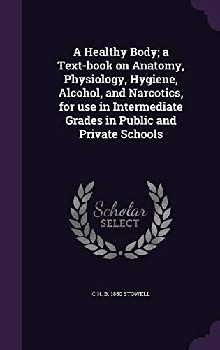 9781355148999: A Healthy Body; a Text-book on Anatomy, Physiology, Hygiene, Alcohol, and Narcotics, for use in Intermediate Grades in Public and Private Schools