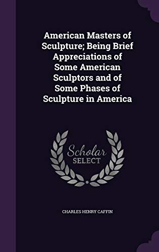 9781355160212: American Masters of Sculpture; Being Brief Appreciations of Some American Sculptors and of Some Phases of Sculpture in America