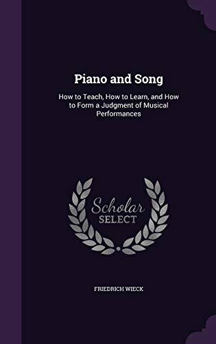 9781355164623: Piano and Song: How to Teach, How to Learn, and How to Form a Judgment of Musical Performances
