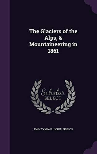 9781355172321: The Glaciers of the Alps, & Mountaineering in 1861
