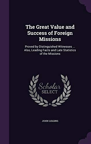 9781355172956: The Great Value and Success of Foreign Missions: Proved by Distinguished Witnesses ... Also, Leading Facts and Late Statistics of the Missions