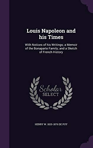 9781355175551: Louis Napoleon and His Times: With Notices of His Writings; A Memoir of the Bonaparte Family; And a Sketch of French History