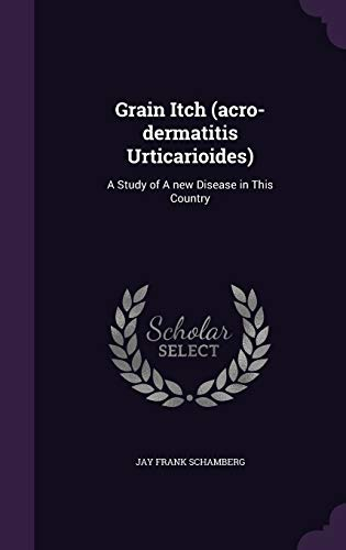 9781355179207: Grain Itch (Acro-Dermatitis Urticarioides): A Study of a New Disease in This Country
