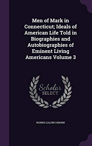 9781355193234: Men of Mark in Connecticut; Ideals of American Life Told in Biographies and Autobiographies of Eminent Living Americans Volume 3