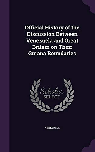 9781355194224: Official History of the Discussion Between Venezuela and Great Britain on Their Guiana Boundaries