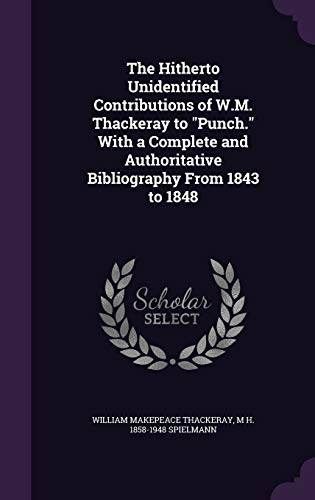 9781355200611: The Hitherto Unidentified Contributions of W.M. Thackeray to Punch. with a Complete and Authoritative Bibliography from 1843 to 1848