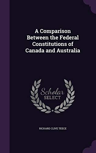 9781355213772: A Comparison Between the Federal Constitutions of Canada and Australia