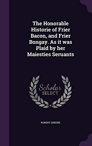 9781355217329: The Honorable Historie of Frier Bacon, and Frier Bongay. as It Was Plaid by Her Maiesties Seruants