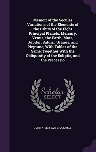 9781355217381: Memoir of the Secular Variations of the Elements of the Orbits of the Eight Principal Planets, Mercury, Venus, the Earth, Mars, Jupiter, Saturn, ... of the Ecliptic, and the Precessio