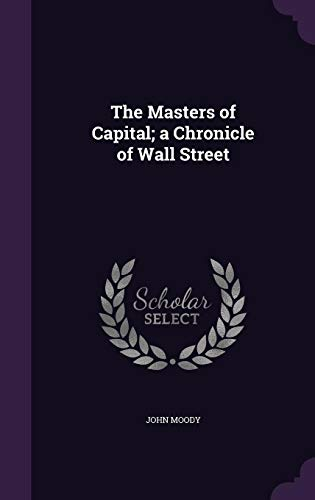 9781355217879: The Masters of Capital; A Chronicle of Wall Street