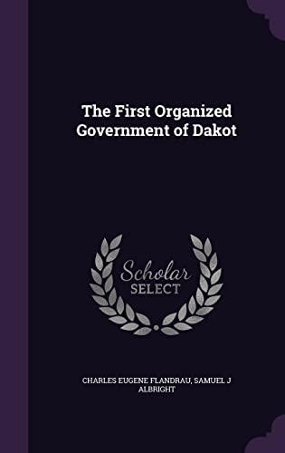 The First Organized Government of Dakot (Hardback): Charles Eugene Flandrau,