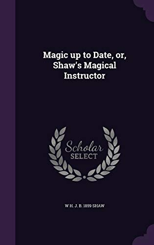 9781355225027: Magic Up to Date, Or, Shaw's Magical Instructor