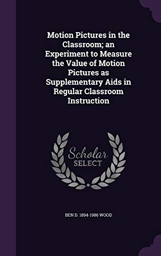 9781355228844: Motion Pictures in the Classroom; an Experiment to Measure the Value of Motion Pictures as Supplementary Aids in Regular Classroom Instruction