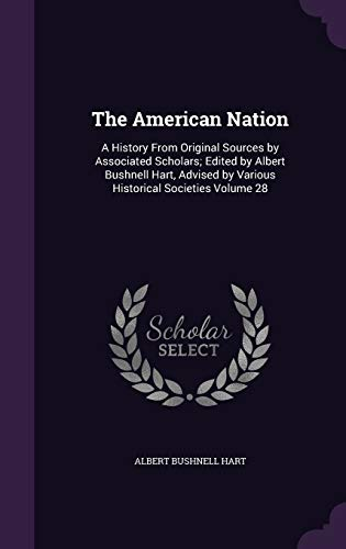 9781355282259: The American Nation: A History from Original Sources by Associated Scholars; Edited by Albert Bushnell Hart, Advised by Various Historical Societies Volume 28